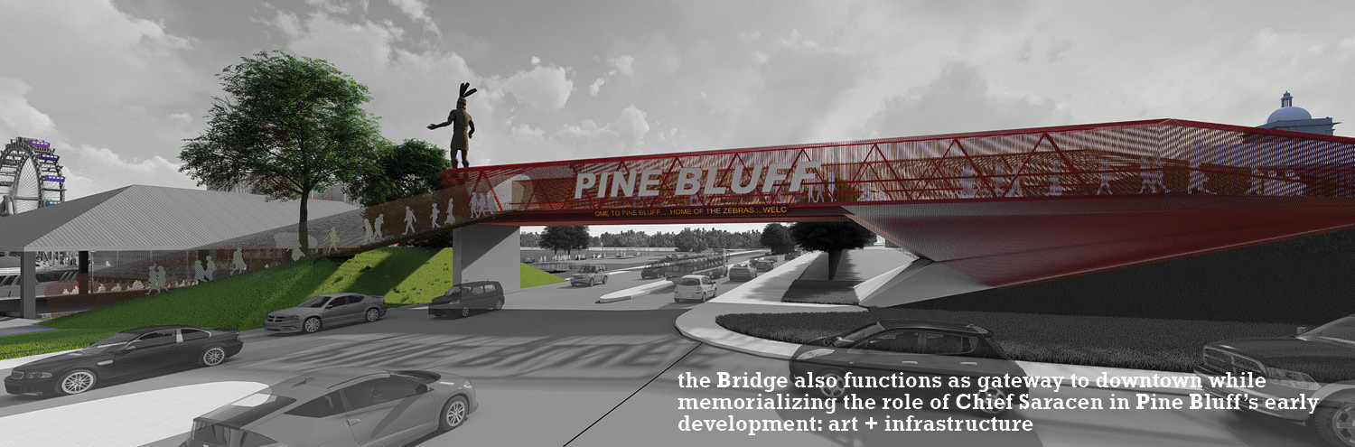 the Bridge also functions as gateway to downtown while memorializing the role of Chief Saracen in Pine Bluff's early development: art + infrastructure University of Arkansas Community Design Center