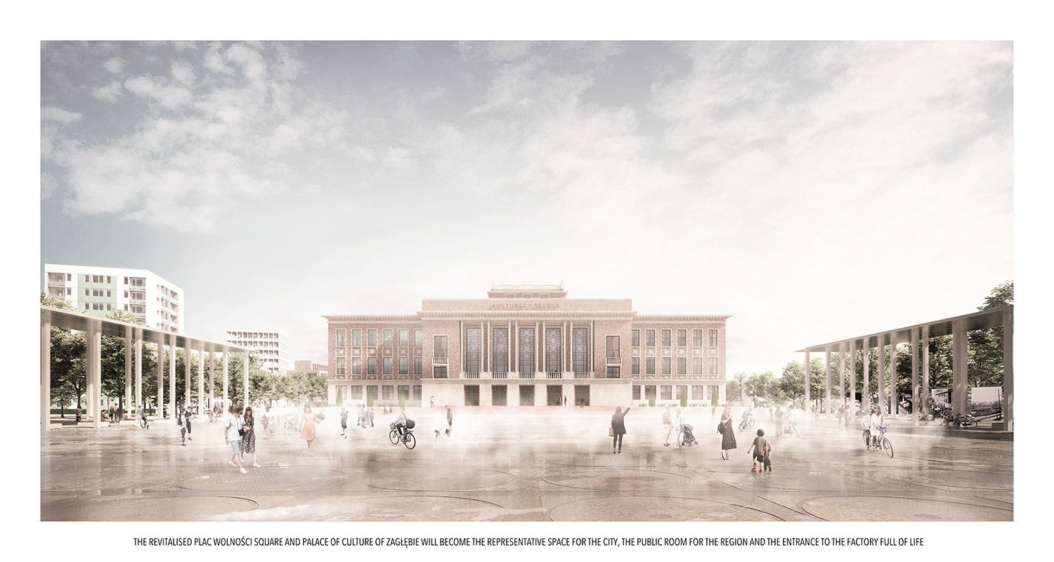 THE REVITALISED PLAC WOLNOŚCI SQUARE AND PALACE OF CULTURE OF ZAGŁĘBIE WILL BECOME THE REPRESENTATIVE SPACE FOR THE CITY, THE PUBLIC ROOM FOR THE REGION AND THE ENTRANCE TO THE FACTORY FULL OF LIFE ANALOG